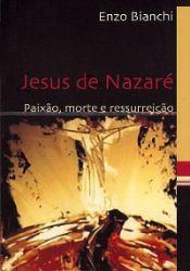 Leggi tutto: Jesus de Nazaré. Paixão, morte e ressurreição